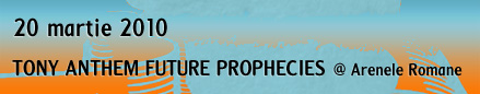[20 mar] Future prophecies @ Arenele Romane